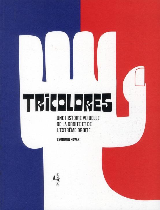 TRICOLORES - UNE HISTOIRE VISUELLE DE LA DROITE ET DE L'EXTREME DROITE