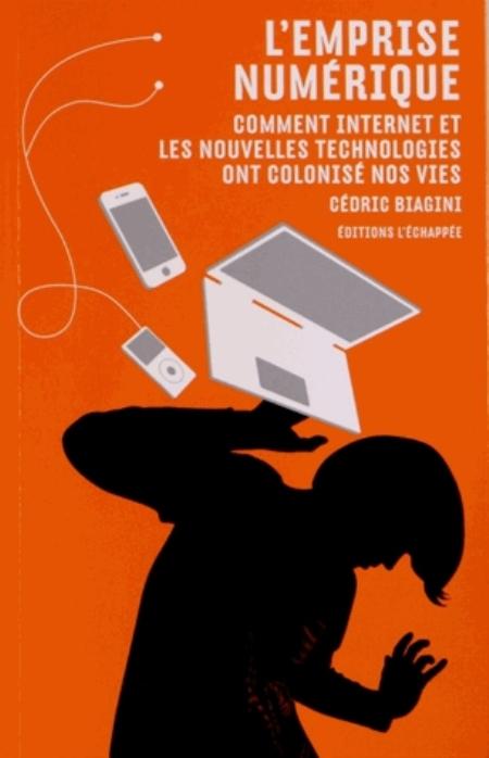 L' EMPRISE NUMERIQUE - COMMENT INTERNET ET LES NOUVELLES TECHNOLOGIES ONT COLONISE NOS VIES