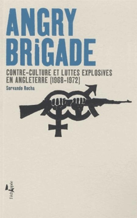 ANGRY BRIGADE - CONTRE-CULTURE ET LUTTE EXPLOSIVE EN ANGLETERRE (1968-1972)