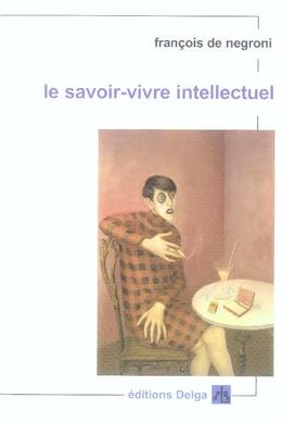 LE SAVOIR-VIVRE INTELLECTUEL FRANCOIS DE NEGRONI DELGA