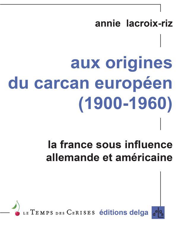 AUX ORIGINES DU CARCAN EUROPEEN LACROIX-RIZ, ANNIE DELGA