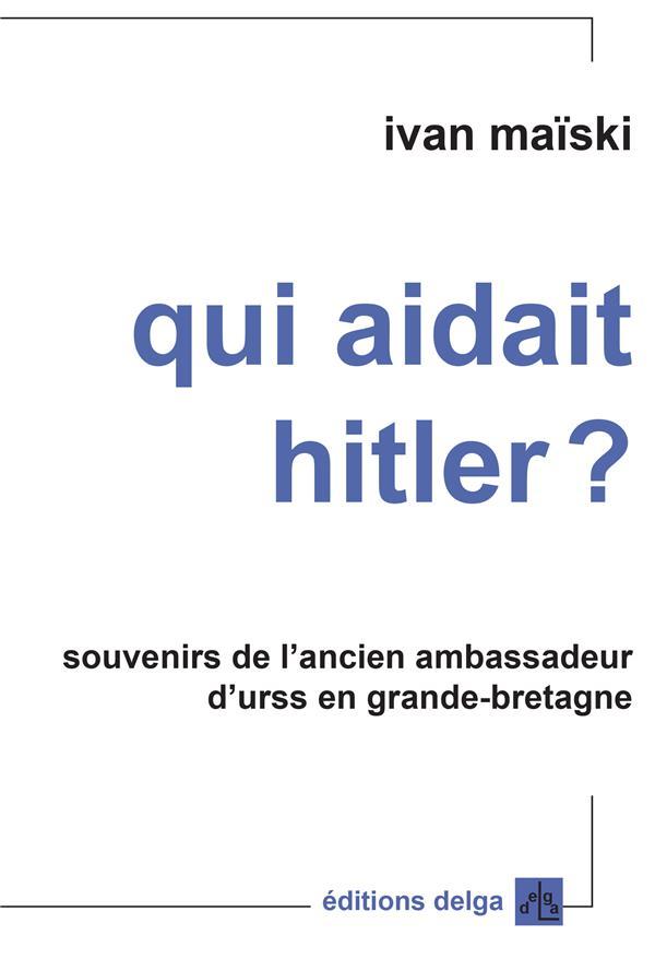 Qui aidait Hitler ? Maïski Ivan Delga