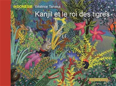 KANJIL ET LE ROI DES TIGRES LIVRE (CD OFFERT) TANAKA BEATRICE Kanjil