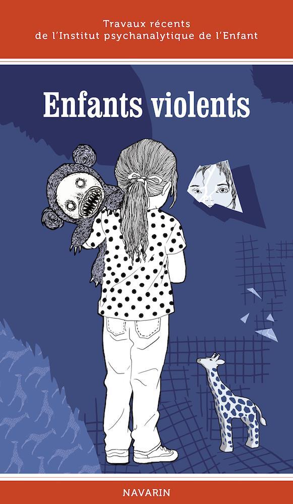 ENFANTS VIOLENTS - TRAVAUX DE L INSTITUT PSYCHANALYTIQUE DE L ENFANT