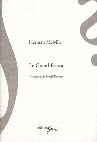LE GRAND ESCROC MELVILLE, HERMAN SILLAGE