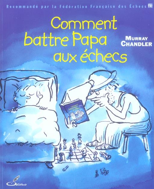 COMMENT BATTRE PAPA AUX ECHECS CHANDLER MURRAY OLIBRIS