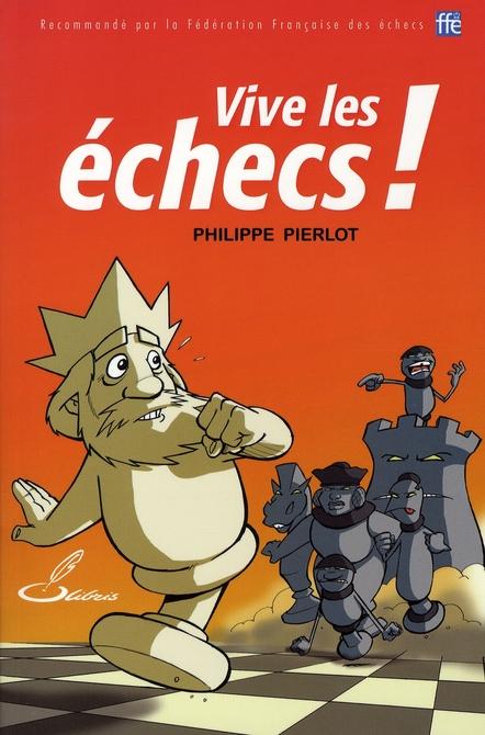 VIVE LES ECHECS ! - RECOMMANDE PAR LA FEDERATION FRANCAISE DES ECHECS, FFE PIERLOT PHILIPPE OLIBRIS