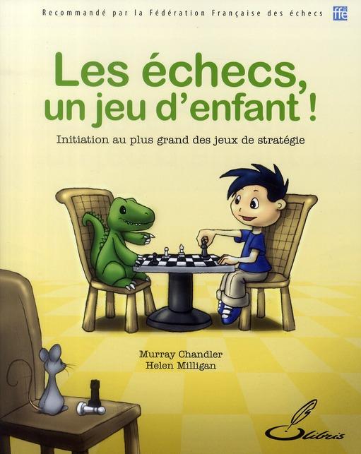 LES ECHECS, UN JEU D'ENFANT ! INITIATION AU PLUS GRAND DES JEUX DE STRATEGIE
