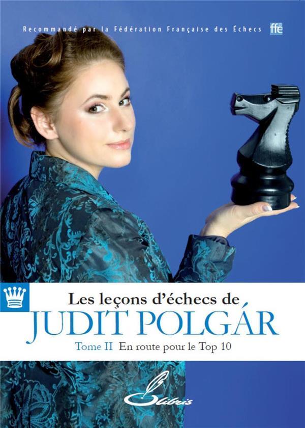 LES LECONS D'ECHECS DE JUDIT POLGAR - TOME II - EN ROUTE POUR LE TOP 10 POLGAR JUDIT Olibris