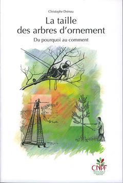 La taille des arbres d'ornement DRENOU, CHRISTOPHE Institut pour le développement forestier