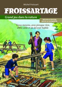 FROISSARTAGE - GRAND JEU DANS LA NATURE FROISSART, MICHEL Institut pour le développement forestier