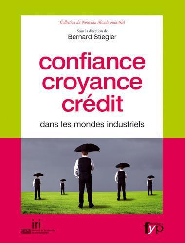 CONFIANCE, CROYANCE, CREDIT DANS LES MONDES INDUSTRIELS