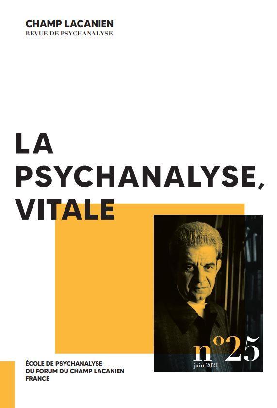 CHAMP LACANIEN N 25 : LA PSYCHANALYSE, VITALE - JUILLET 2021