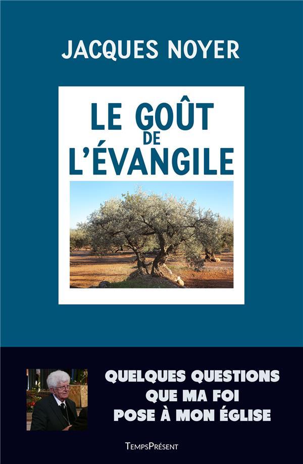 LE GOUT DE L'EVANGILE  -  QUELQUES QUESTIONS QUE MA FOI POSE A MON EGLISE