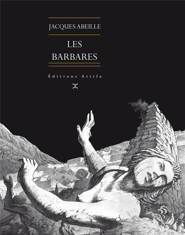 LES BARBARES ABEILLE, JACQUES ATTILA