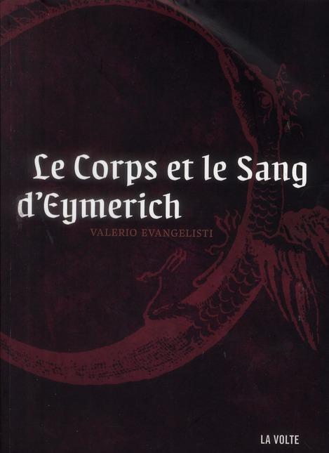 LE CORPS ET LE SANG D'EYMERICH ROMAN EVANGELISTI VALERIO VOLTE