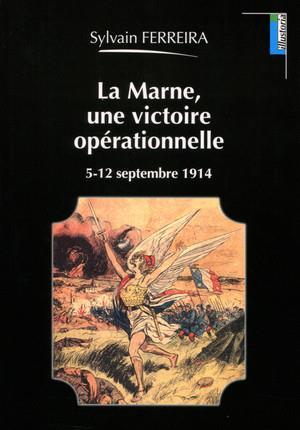 LA MARNE UNE VICTOIRE OPERATIONNELLE - 5 12 SEPTEMBRE 1914 Ferreira Sylvain LEMME edit