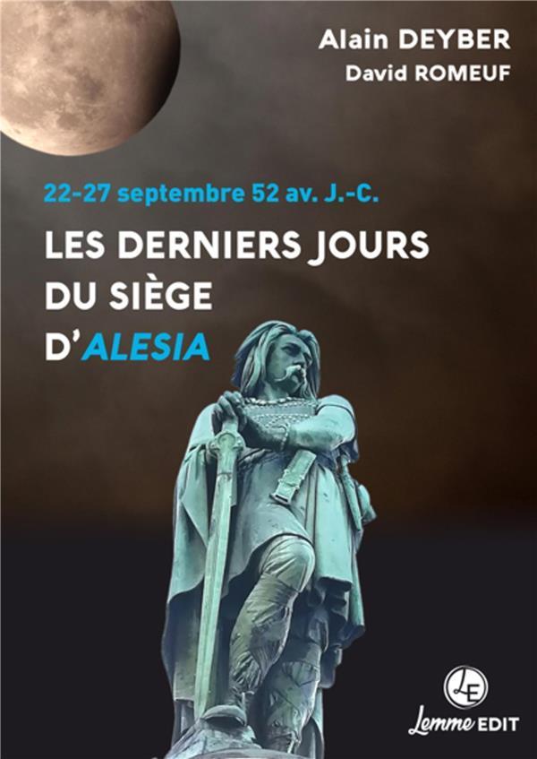 LES DERNIERS JOURS DU SIEGE D'ALESIA  -  22-27 SEPTEMBRE 52 AV. J.-C.