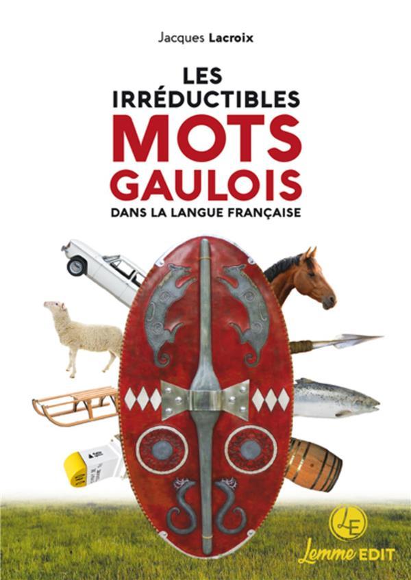 LES IRREDUCTIBLES MOTS GAULOIS DANS LA LANGUE FRANCAISE