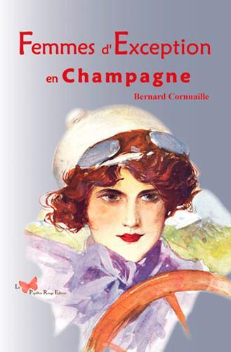 FEMMES D'EXCEPTION EN CHAMPAGNE Cornuaille Bernard Papillon rouge éditeur