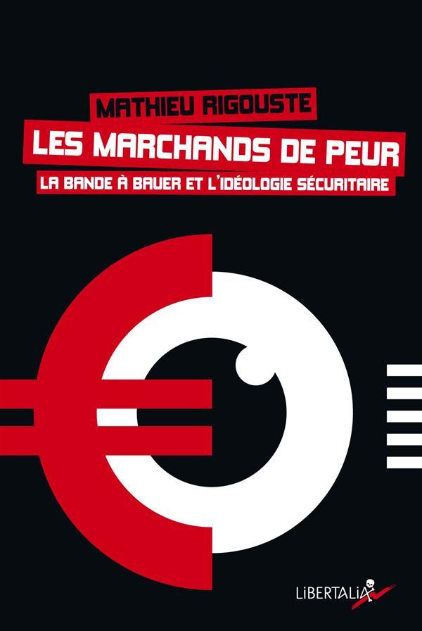 LES MARCHANDS DE PEUR  -  LA BANDE A BAUER ET L'IDEOLOGIE SECURITAIRE
