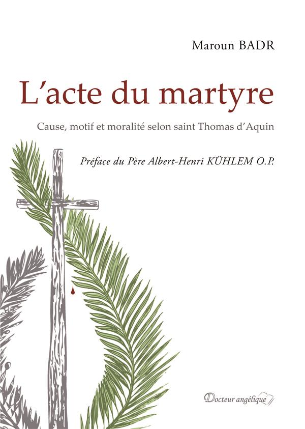 L'ACTE DU MARTYRE     CAUSE, MOTIF ET MORALITE SELON SAINT THOMAS D'AQUINI