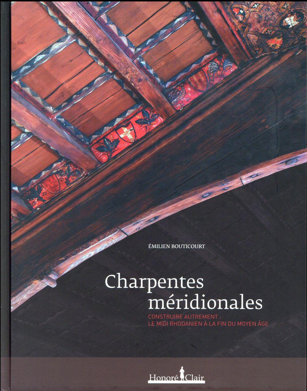 CHARPENTES MERIDIONALES : CONSTRUIRE AUTREM MIDI RHODANIEN FIN MOYEN AGE