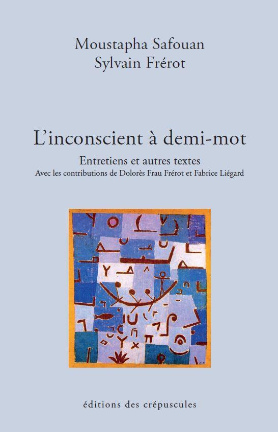 L'INCONSCIENT A DEMI MOT. ENTRETIENS ET AUTRES TEXTES