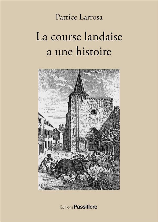 LA COURSE LANDAISE A UNE HISTOIRE PATRICE LARROSA PASSIFLORE