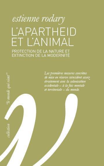L' APARTHEID ET L'ANIMAL - PROTECTION DE LA NATURE ET EXTINCTION DE LA MODERNITE