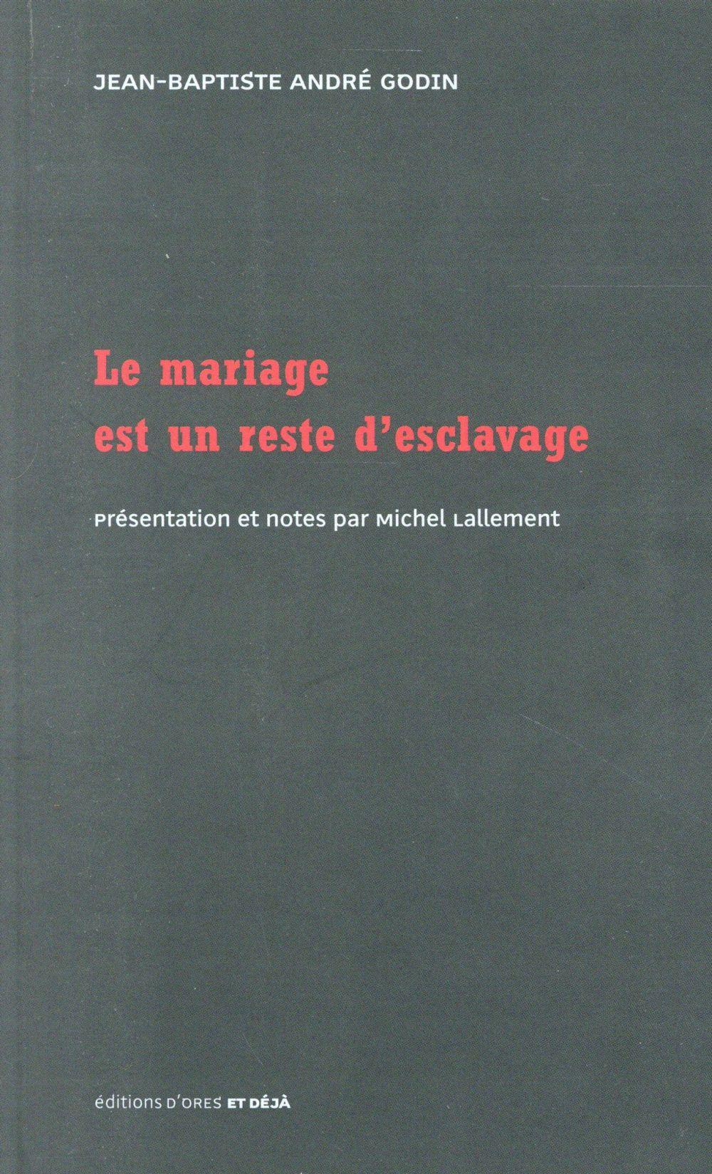 LE MARIAGE EST UN RESTE D ESCLAVAGE Godin Jean-Baptiste André D'ores et déjà