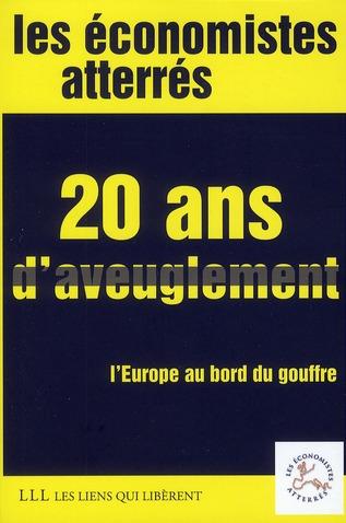 20 ANS D'AVEUGLEMENT  -  L'EUROPE AU BORD DU GOUFFRE ECONOMISTES ATTERRES LIENS LIBERENT
