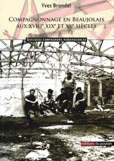 Compagnonnage En Beaujolais Aux Xviiie, Xixe Et Xxe Siecles
