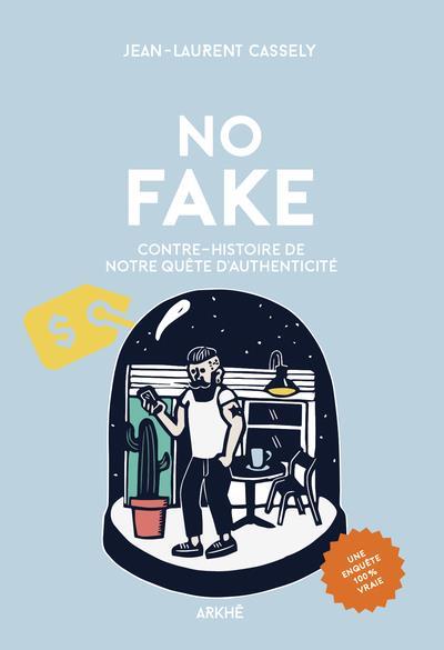 CONTRE-HISTOIRE DE NOTRE QUETE D'AUTHENTICITE CASSELY JEAN-LAURENT ARKHE
