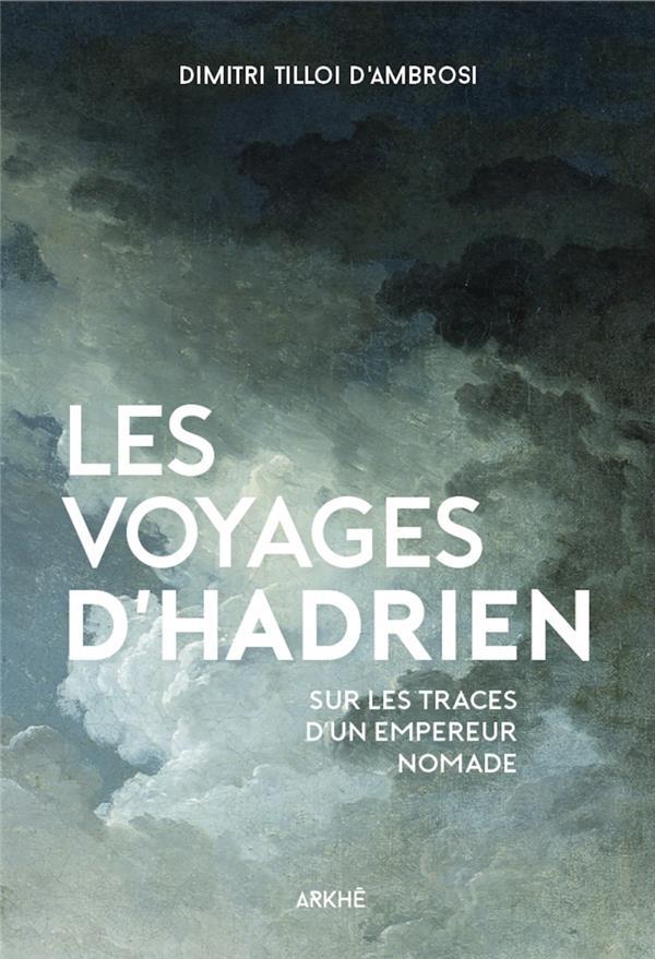 LES VOYAGES D'HADRIEN  -  SUR LES TRACES DE L'EMPEREUR NOMADE