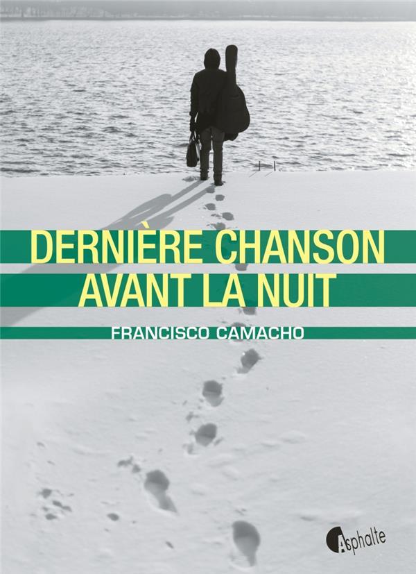 DERNIERE CHANSON AVANT LA NUIT CAMACHO FRANCISCO ASPHALTE