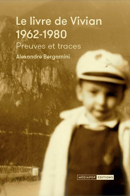 LE LIVRE DE VIVIAN - 1962-1980. PREUVES ET TRACES DU FRERE BERGAMINI ALEXANDRE MEDIAPOP