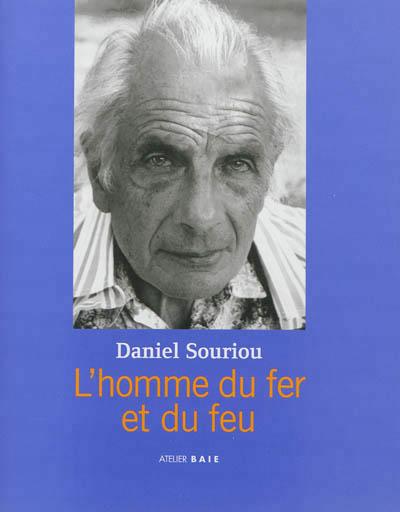 Daniel Souriou, l'homme du fer et du feu SOURIOU D Atelier Baie