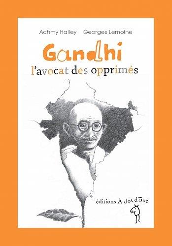 GANDHI L'AVOCAT DES OPPRIMES ACHMY HALLEY les Ed. A dos d'âne