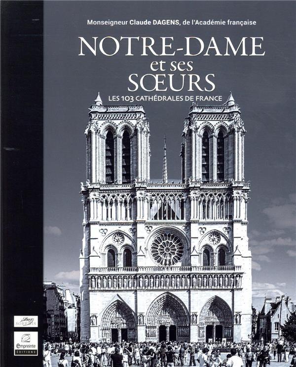 NOTRE-DAME ET SES SOEURS  -  LES 102 CATHEDRALES DE FRANCE