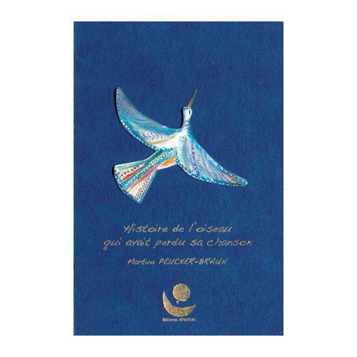 Histoire de l'oiseau qui avait perdu sa chanson M.PEUCKER-BRAUN Editions Apeiron