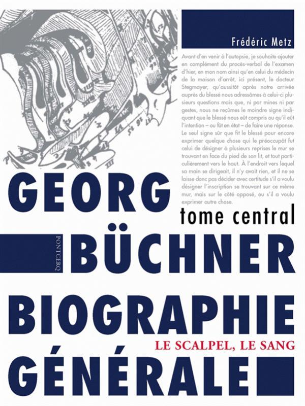 GEORG BUCHNER BIOGRAPHIE GENERALE , TOME CENTRAL : LE SCALPEL, LE SANG