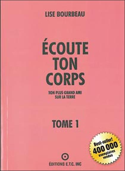 ECOUTE TON CORPS - TOME 1 : TON PLUS GRAND AMI SUR LA TERRE BOURBEAU, LISE ETC