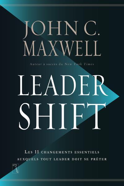 LEADERSHIFT - LES 11 CHANGEMENTS ESSENTIELS AUXQUELS TOUT LEADER DOIT SE PRETER