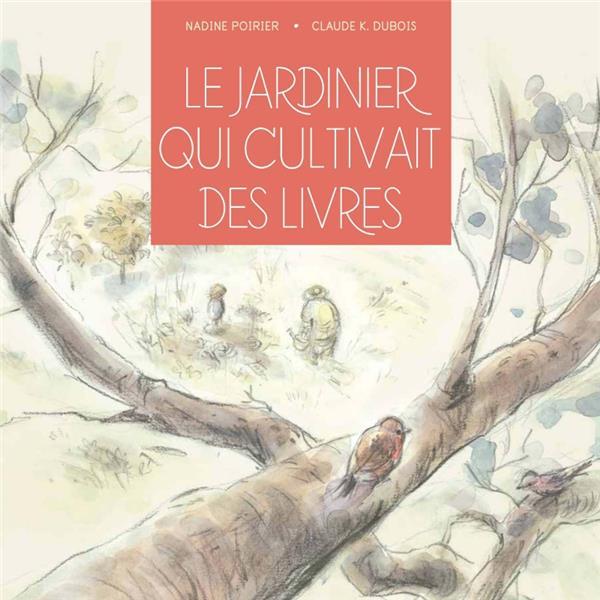LE JARDINIER QUI CULTIVAIT DES LIVRES POIRIER/DUBOIS CHENELIERE