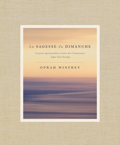LA SAGESSE DU DIMANCHE  -  LECONS SPIRITUELLES TIREES DE L'EMISSION SUPER SOUL SUNDAY