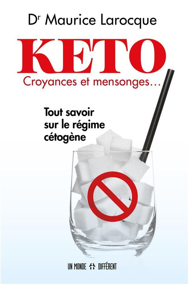 KETO, CROYANCES ET MENSONGES... TOUT SAVOIR SUR LE REGIME CETOGENE LAROCQUE MAURICE MONDE DIFFERENT