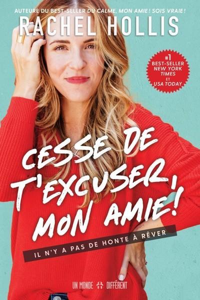 CESSE DE T'EXCUSER, MON AMIE ! IL N'Y A PAS DE HONTE A REVER HOLLIS RACHEL MONDE DIFFERENT