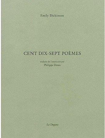 CENT DIX-SEPT POEMES - TRADUIT DE L'AMERICAIN PAR PHILIPPE DENIS DICKINSON EMILY DOGANA