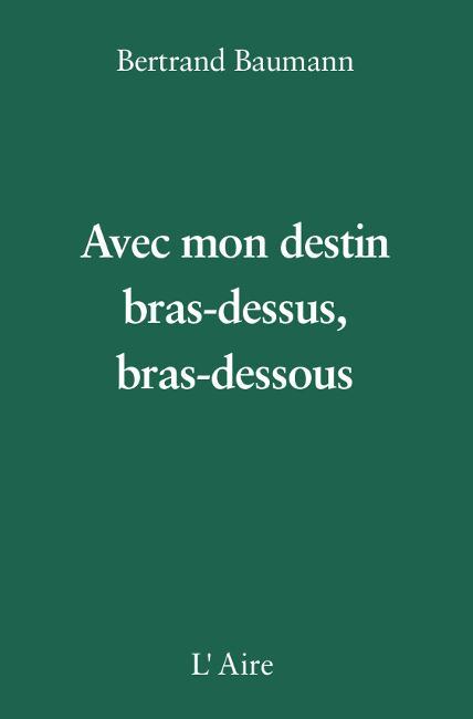 AVEC MON DESTIN, BRAS-DESSUS, BRAS-DESSOUS